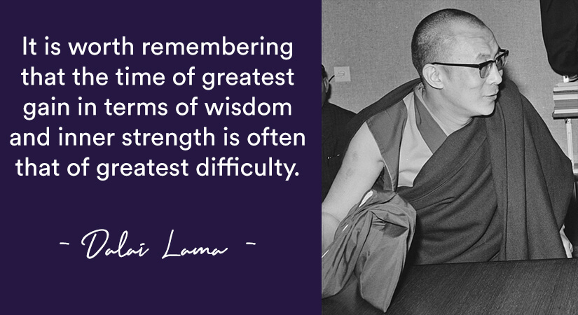 dalai lama quote It is worth remembering that the time of greatest gain in terms of wisdom and inner strength is often that of greatest difficulty